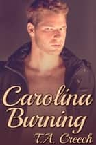 Carolina Burning eBook by T.A. Creech