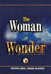 The Woman of Wonder ebook by Pastor (Mrs) Shade Olukoya