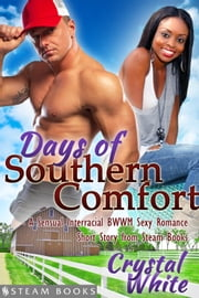 Days of Southern Comfort - A Sensual Interracial BWWM Sexy Romance Short Story from Steam Books ebook by Crystal White,Steam Books