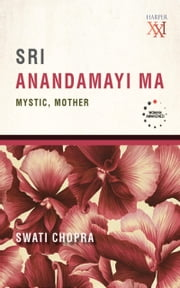 Sri Anandamayi Ma : Mystic, Mother ebook by Swati Chopra