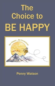 The Choice to Be Happy ebook by Penny Watson