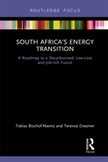 South Africa's Energy Transition - A Roadmap to a Decarbonised, Low-cost and Job-rich Future ebook by Tobias Bischof-Niemz,Terence Creamer