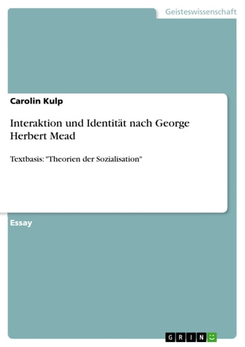 Interaktion und Identität nach George Herbert Mead - Textbasis: 'Theorien der Sozialisation' ebook by Carolin Kulp
