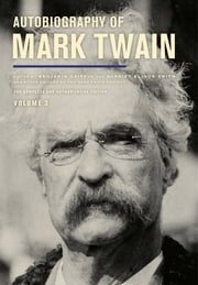 Autobiography of Mark Twain, Volume 3 - The Complete and Authoritative Edition ebook by Mark Twain,Ms. Harriet E. Smith,Benjamin Griffin