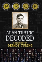 Prof - Alan Turing Decoded ebook by Dermot Turing