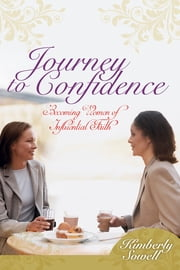 Journey to Confidence - Becoming Women of Influential Faith ebook by Kimberly Sowell