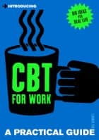 Introducing CBT for Work - A Practical Guide ebook by Gill Garratt