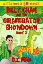 Billy Chan and the Giraffigator Showdown - A Little Book of BIG Choices ebook by