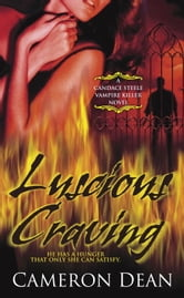 Luscious Craving - A Novel ebook by Cameron Dean