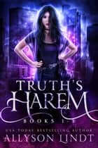 Truth's Harem Collection 1 - A Reverse Harem Box Set ebook by Allyson Lindt