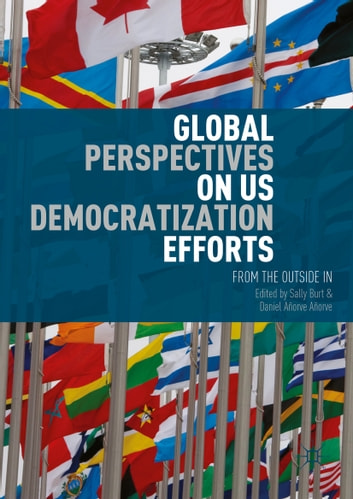 Global Perspectives on US Democratization Efforts - From the Outside In ebook by
