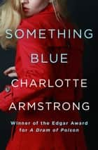 Something Blue ebook by Charlotte Armstrong