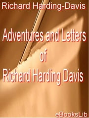 Adventures and Letters of Richard Harding Davis ebook by Harding-Davis, Richard