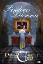 Pandora's Dilemma ebook by Dwina Elizabeth Gibb