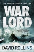 War Lord: A Vin Cooper Novel 5 ebook by David Rollins, David A. Rollins