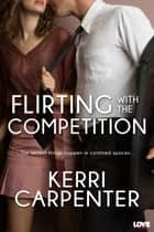 Flirting With The Competition ebook by Kerri Carpenter