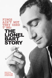 Fings Ain't Wot They Used T' Be: The Lionel Bart Story ebook by David Stafford
