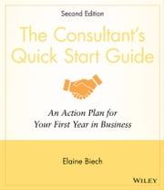 The Consultant's Quick Start Guide - An Action Planfor Your First Year in Business ebook by Elaine Biech