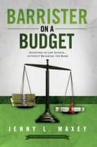 Barrister on a Budget ebook by Jenny L. Maxey