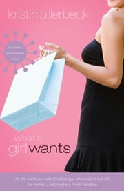 What a Girl Wants - A Novel ebook by Kristin Billerbeck