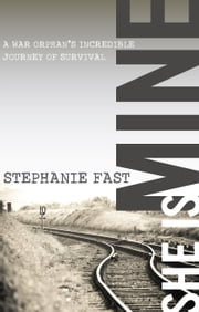She Is Mine - A War Orphans' Incredible Journey of Survival ebook by Stephanie Fast