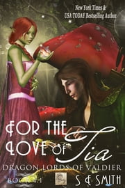 For the Love of Tia: Dragon Lords of Valdier Book 4.1 - Dragon Lords of Valdier Book 4.1 ebook by S.E. Smith