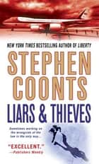 Liars & Thieves - A Tommy Carmellini Novel ebook by Stephen Coonts