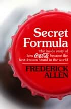 Secret Formula ebook by The Inside Story of How Coca-Cola Became the Best-Known Brand in the World