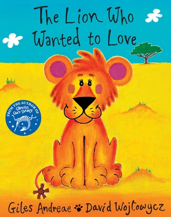 The Lion Who Wanted To Love ebook by Giles Andreae