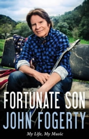 Fortunate Son - My Life, My Music ebook by John Fogerty