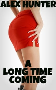 A Long Time Coming ebook by Alex Hunter