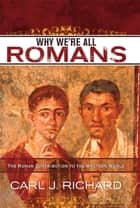 Why We're All Romans ebook by Carl J. Richard