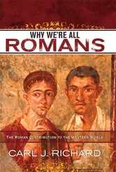 Why We're All Romans - The Roman Contribution to the Western World ebook by Carl J. Richard