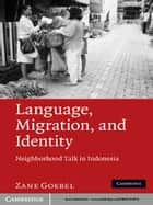 Language, Migration, and Identity - Neighborhood Talk in Indonesia ebook by Zane Goebel