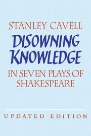 Disowning Knowledge - In Seven Plays of Shakespeare ebook by Stanley Cavell