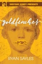 Goldfinches ebook by Ryan Sayles