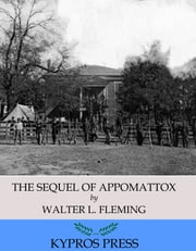 The Sequel of Appomattox: A Chronicle of the Reunion of the States ebook by Walter L. Fleming