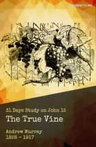 The True Vine ebook by Andrew Murray