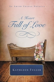 A Heart Full of Love - An Amish Cradle Novella ebook by Kathleen Fuller