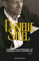 Irresistibile eBook by Danielle Steel, Grazia Maria Griffini