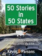50 Stories in 50 States: Tales Inspired by a Motorcycle Journey Across the USA Vol 2, The East ebook by Kevin B Parsons