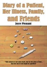 Diary of a Patient, Her Illness, Family, and Friends ebook by Joyce Pleasant