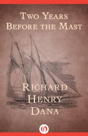 Two Years Before the Mast ebook by Richard Dana