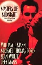 Masters Of Midnight - Erotic Tales Of The Vampire ebook by Michael Thomas Ford, Sean Wolfe, Jeff Mann,...