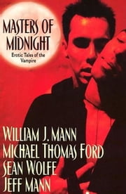 Masters Of Midnight - Erotic Tales Of The Vampire ebook by Michael Thomas Ford,Sean Wolfe,Jeff Mann,William J. Mann