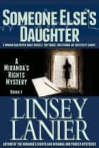 Someone Else's Daughter - A Miranda's Rights Mystery, #1 ebook by Linsey Lanier