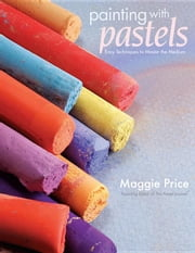 Painting with Pastels: Easy Techniques to Master the Medium ebook by Kobo.Web.Store.Products.Fields.ContributorFieldViewModel