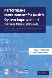 Performance Measurement for Health System Improvement - Experiences, Challenges and Prospects ebook by