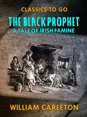 The Black Prophet: A Tale Of Irish Famine ebook by William Carleton