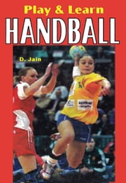 Play & learn Handball ebook by D. Jain